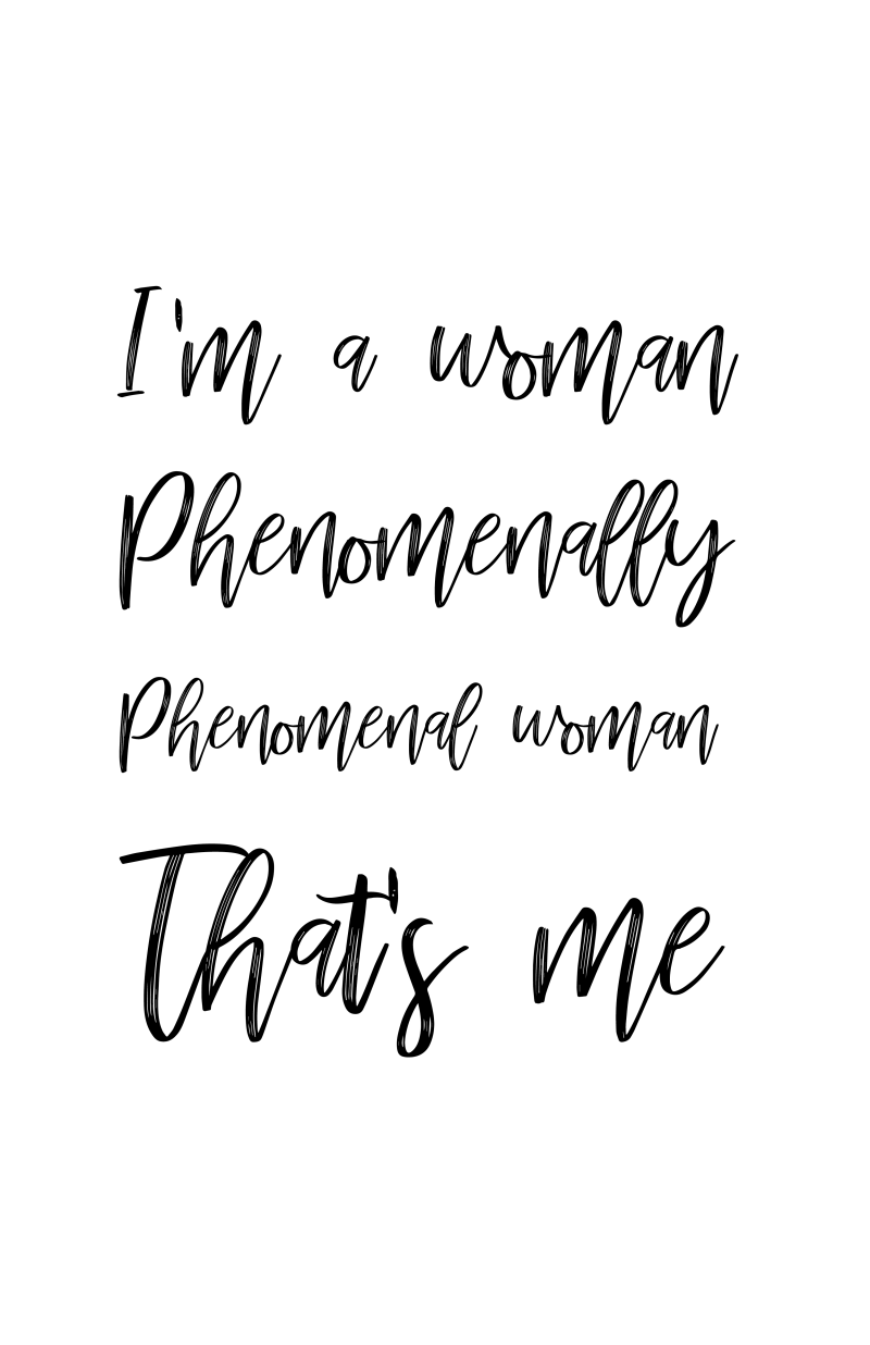 I'm a woman, phenomenally. Phenomenal woman. That's me.
